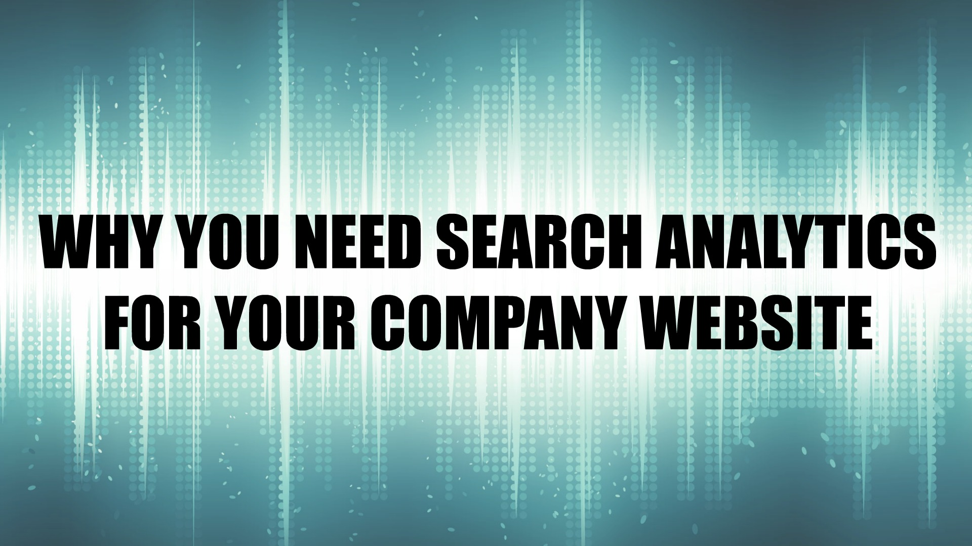 Why You Need Search Analytics for Your Company Website