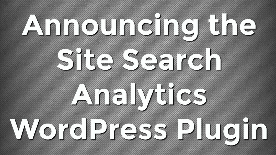Announcing the Site Search Analytics WordPress Plugin