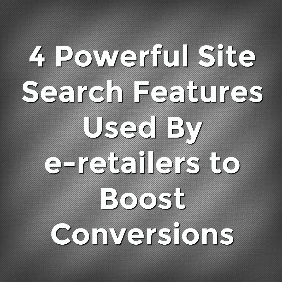 4 powerful site search features used by e-retailers to boost conversions