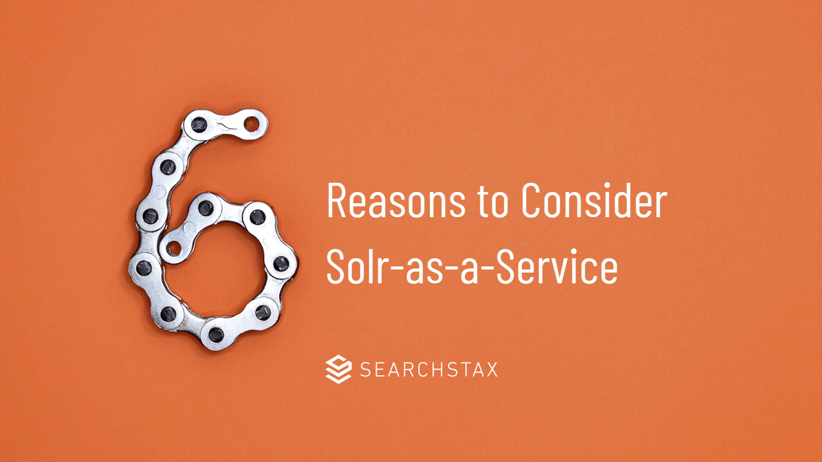 6 Reasons to Consider SearchStax Solr-as-a-Service