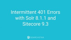 Intermittent 401 Errors with Solr 8.1.1 and Sitecore 9.3